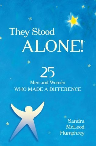 They Stood Alone!: 25 Men and Women Who Made a Difference  by  Sandra McLeod Humphrey