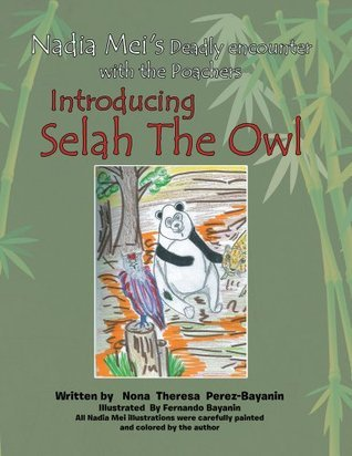 Nadia Meis Deadly Encounter with the Poachers : Introducing Selah, The Owl  by  Nona Theresa Perez-Bayanin