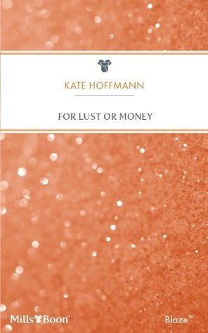 For Lust Or Money  by  Kate Hoffmann