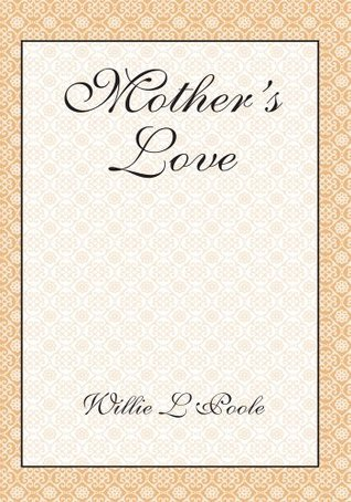 Mothers Love  by  Willie L Poole