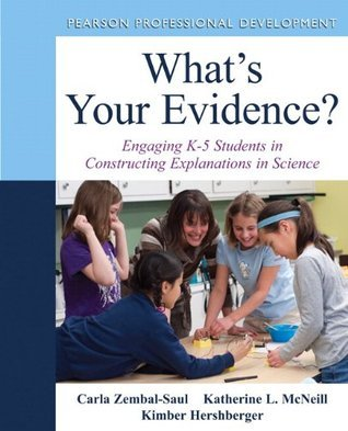 Whats Your Evidence?: Engaging K-5 Children in Constructing Explanations in Science  by  Carla L. Zembal-Saul