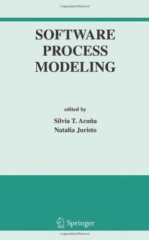 Software Process Modeling (International Series in Software Engineering) Silvia T. Acuna