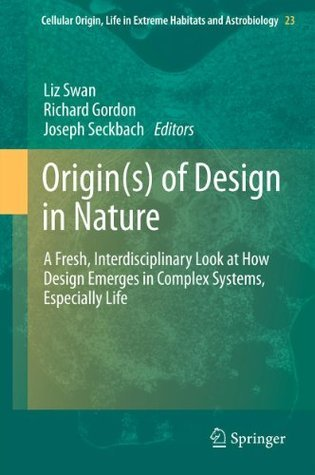 Origin(s) of Design in Nature: A Fresh, Interdisciplinary Look at How Design Emerges in Complex Systems, Especially Life: 23 (Cellular Origin, Life in Extreme Habitats and Astrobiology)  by  Liz Swan