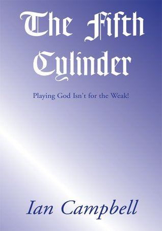 The Fifth Cylinder: Playing God Isnt for the Weak!  by  Ian Campbell