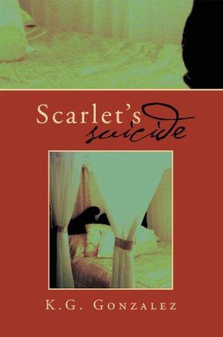 Scarlets Suicide  by  K.G. Gonzalez