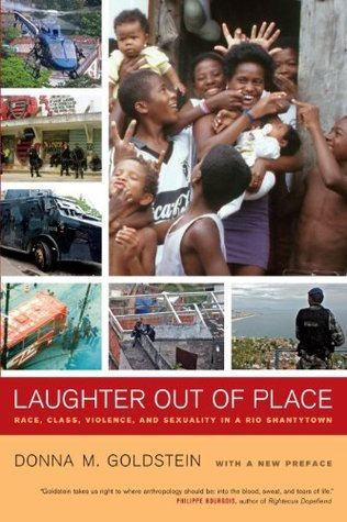 Laughter Out of Place: Race, Class, Violence, and Sexuality in a Rio Shantytown (California Series in Public Anthropology)  by  Donna M. Goldstein
