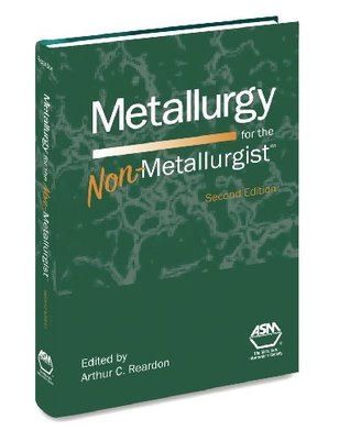 Metallurgy for the Non-Metallurgist, Second Edition(05306G)  by  ASM International
