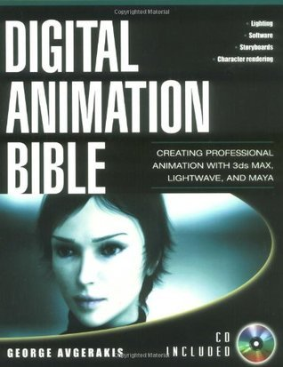 Digital Animation Bible: Creating Professional Animation with 3ds Max, Lightwave, and Maya  by  George Avgerakis