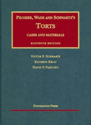 Prosser, Wade and Schwartzs Torts: Cases and Materials on Torts Victor E. Schwartz