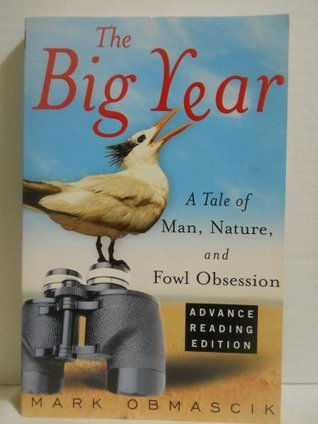 The Big Year: A Tale of Man, Nature and Fowl Obsession  by  Mark Obmascik