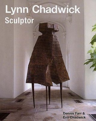 Lynn Chadwick Sculptor: With a Complete Illustrated Catalogue 1947-2005  by  Dennis Farr