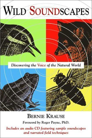 Wild Soundscapes: Discovering the Voice of the Natural World [With CD] Bernie Krause