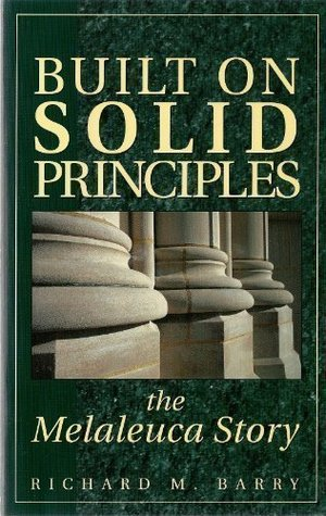 Built On Solid Principles: The Melaleuca Story  by  Richard M. Barry