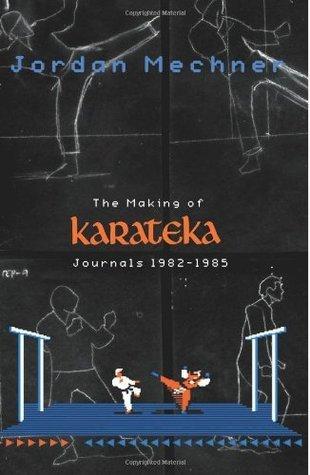 The Making of Karateka: Journals 1982-1985 Jordan Mechner