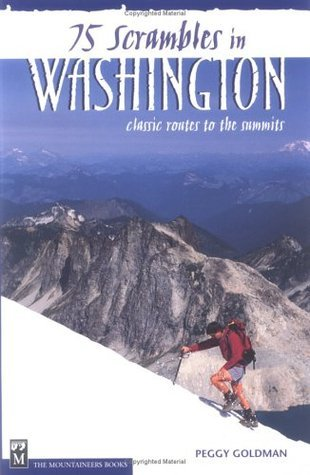 75 Scrambles in Washington: Classic Routes to the Summits  by  Peggy Goldman