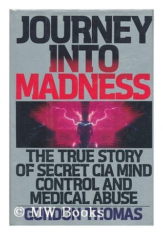Journey into Madness: The True Story of Secret CIA Mind Control & Medical Abuse  by  Gordon Thomas