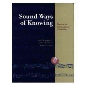 Sound Ways of Knowing: Music in the Interdisciplinary Classroom  by  Janet R. Barrett