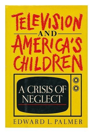 Television and Americas Children: A Crisis of Neglect  by  Edward L. Palmer