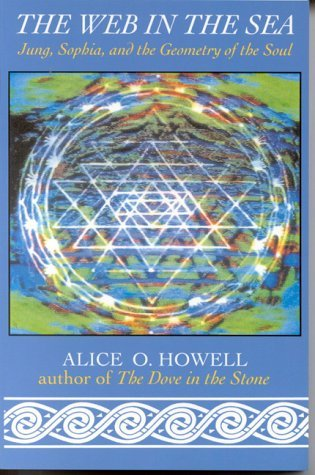 The Web in the Sea: Jung, Sophia, and the Geometry of the Soul  by  Alice O. Howell