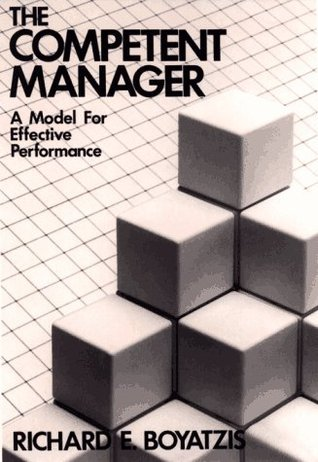 The Competent Manager: A Model for Effective Performance  by  Richard E. Boyatzis