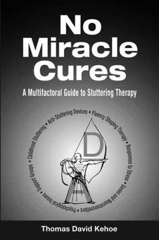 No Miracle Cures: A Multifactoral Guide to Stuttering Therapy  by  Thomas David Kehoe