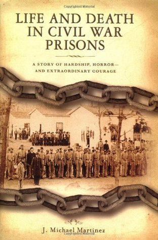 Life and Death in Civil War Prisons: The Parallel Torments of Corporal John Wesly Minnich, C.S.A. and Sergeant Warren Lee Goss, U.S.A. J.  Michael Martinez