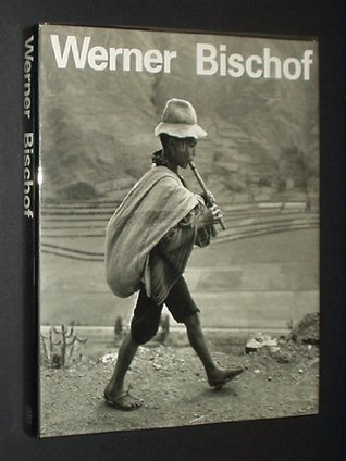 Werner Bischof: 1916-1954, His Life and Work  by  Marco Bischof