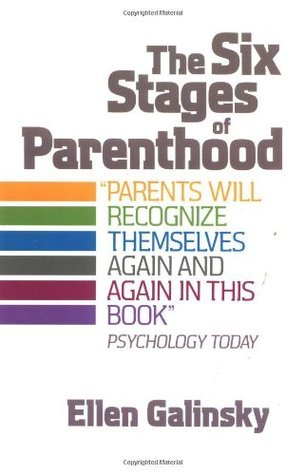 The Six Stages Of Parenthood Ellen Galinsky