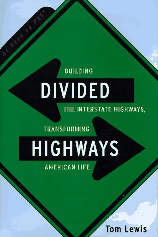 Divided Highways: Building the Interstate Highways, Transforming American Life  by  Tom Lewis