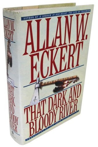 That Dark and Bloody River: Chronicles of the Ohio River Valley  by  Allan W. Eckert