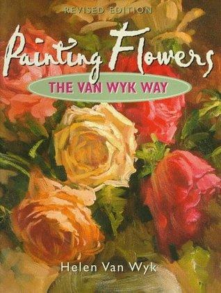 Painting Flowers the Van Wyk Way  by  Helen Van Wyk