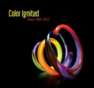 Color Ignited: Glass 1962–2012  by  Jutta-Annette Page