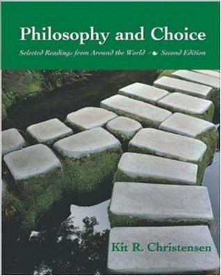 Philosophy and Choice: Selected Readings from Around the World with Free Philosophy Powerweb  by  Kit R. Christensen