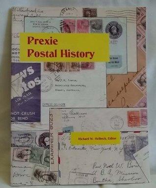 Prexie Postal History (2nd edition)  by  Richard W. Helbock