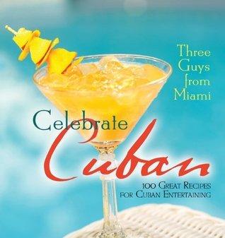 Three Guys from Miami Celebrate Cuban (pb): 100 Great Recipes for Cuban Entertaining  by  Glenn Lindgren