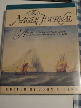 The Nagle Journal: A Diary of the Life of Jacob Nagle, Sailor, from the Year 1775 to 1841 John C. Dann
