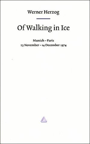 Werner Herzog - Of Walking in Ice: Munich - Paris 23 November - 14 December 1974  by  Werner Herzog