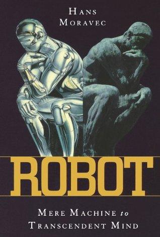Robot: Mere Machine to Transcendent Mind  by  Hans Moravec