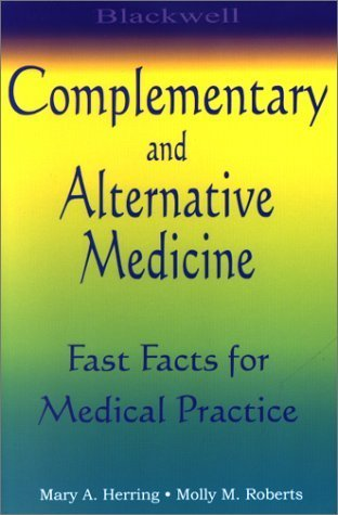 Blackwells Complementary and Alternative Medicine: Fast Facts for Medical Practice Molly Manning Roberts