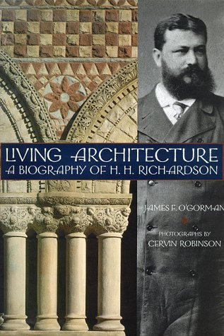 Living Architecture: A Biography of H. H. Richardson  by  James F. OGorman