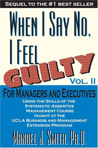 When I Say No I Feel Guilty, Vol. II, for Managers and Executives  by  Manuel J. Smith
