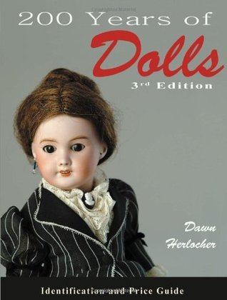 200 Years of Dolls: Identification and Price Guide  by  Dawn Herlocher