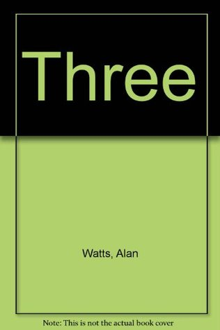 Three: The Way of Zen/Nature, Man and Woman/Psychotherapy East and West Alan W. Watts
