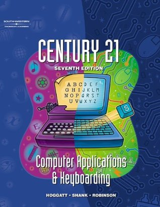 Century 21 Computer Applications & Keyboarding Jack P. Hoggatt