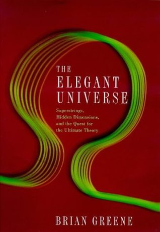 Elegant Universe: Superstrings, Hidden Dimensions and the Quest for the Ultimate Theory  by  Brian Greene