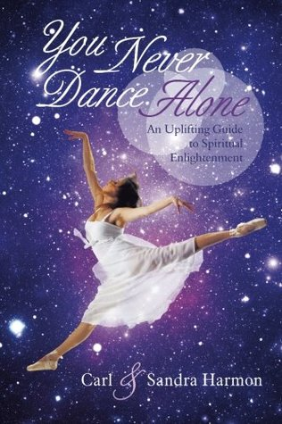 You Never Dance Alone: An Uplifting Guide to Spiritual Enlightenment  by  Carl Harmon