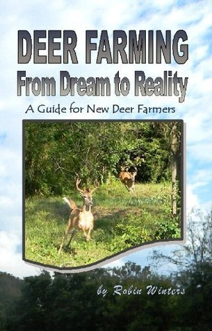 Deer Farming: From Dream to Reality  by  Robin Winters