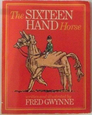 The Sixteen-Hand Horse  by  Fred Gwynne