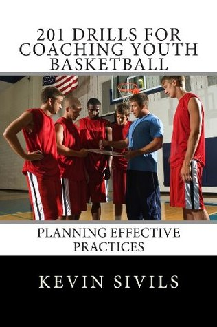 201 Drills for Coaching Youth Basketball: Planning Effective Practices  by  Kevin Sivils