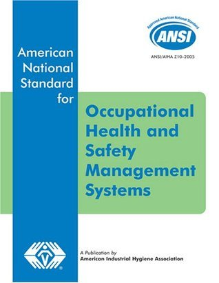 ANSI/AIHA Z10-2005 Occupational Health and Safety Management Systems  by  American Industrial Hygiene Association Z10 Committee